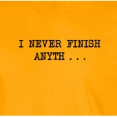 Never Fisnish Anything T-Shirt 16 Colours - to 2XL